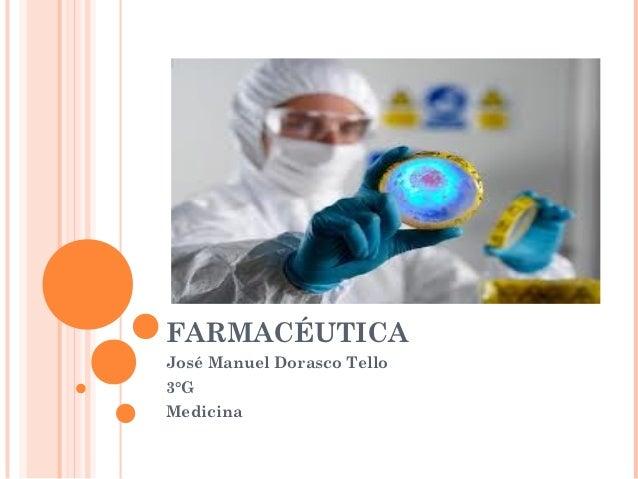 FARMACÉUTICAJosé Manuel Dorasco Tello3°GMedicina