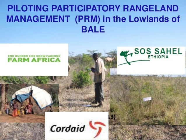 PILOTING PARTICIPATORY RANGELAND MANAGEMENT (PRM) in the Lowlands of BALE  (July 2012-May 2013)