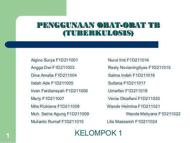 1 PENGGUNAAN OBAT-OBAT TBPENGGUNAAN OBAT-OBAT TB (TUBERKULOSIS)(TUBERKULOSIS) KELOMPOK 1 Algino Surya F1D211001 Nurul Ilmi...