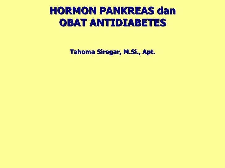 HORMON PANKREAS  dan OBAT ANTIDIABETES <ul><li>Tahoma Siregar, M.Si., Apt. </li></ul>