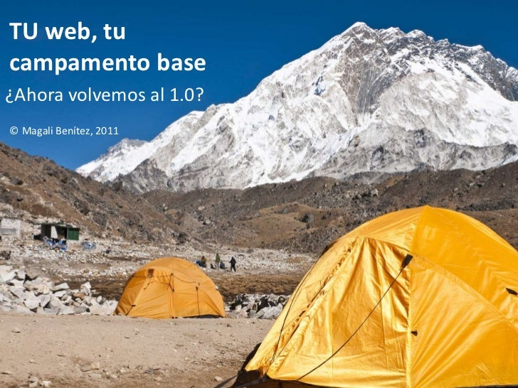 TU web, tucampamento base¿Ahora volvemos al 1.0?© Magali Benítez, 2011