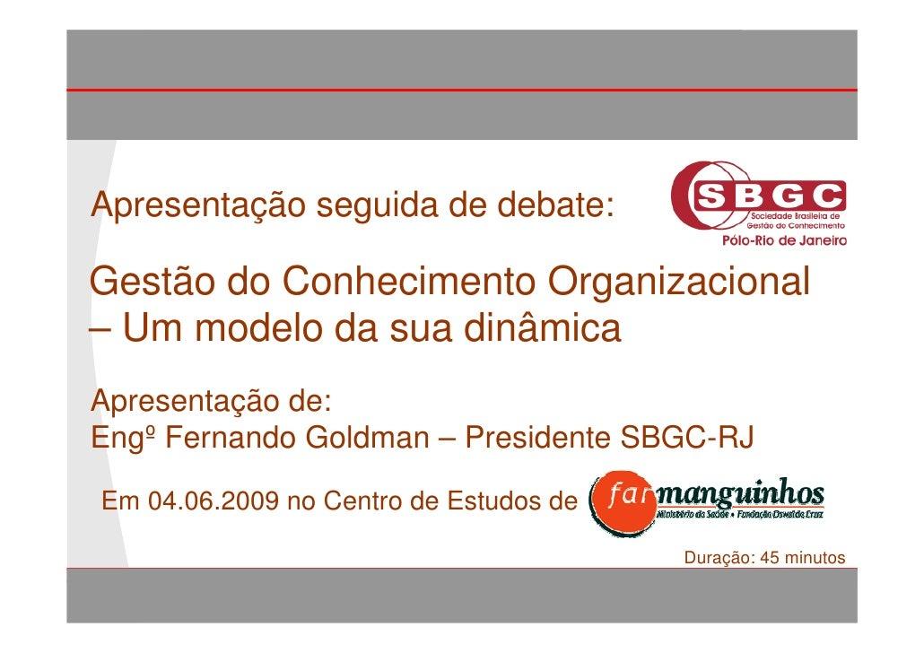 GCO – Um modelo da sua dinâmica     Apresentação seguida de debate:   Gestão do Conhecimento Organizacional  – Um modelo d...