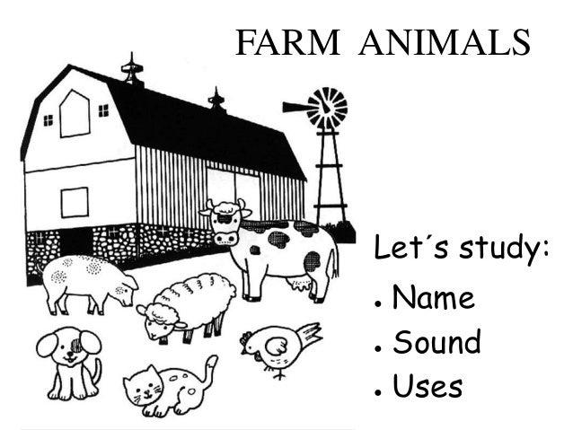 FARM ANIMALS Let´s study: ● Name ● Sound ● Uses