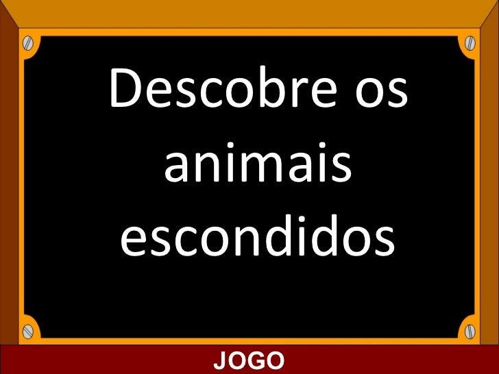 Descobre os animais escondidos JOGO JOGO