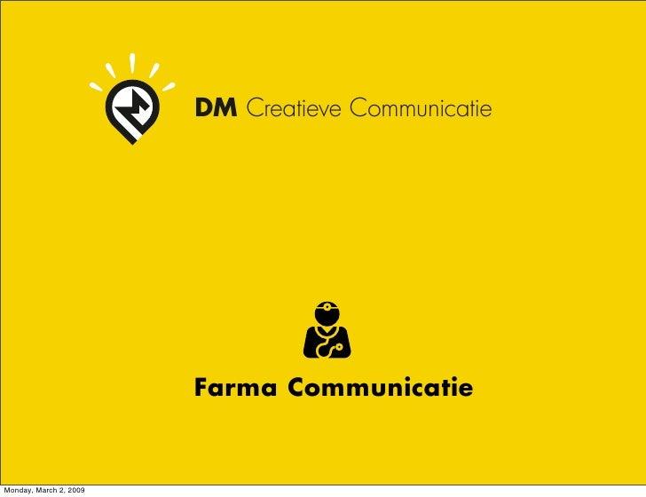 DM Creatieve Communicatie                             Farma Communicatie   Monday, March 2, 2009