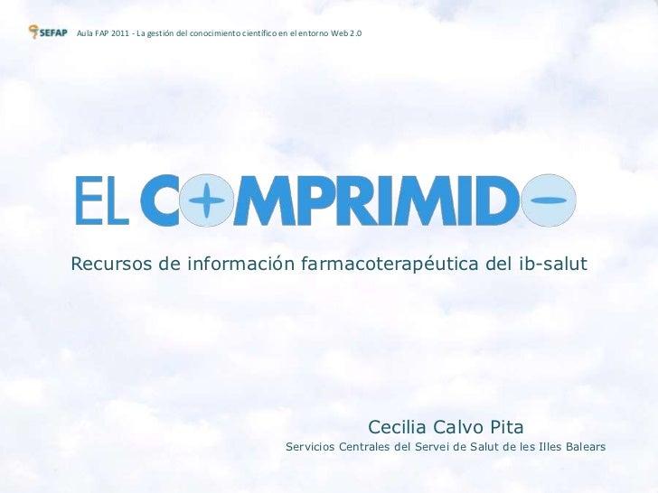 AulaFAP 2011 - La gestión del conocimiento científico en el entorno Web 2.0<br />Recursos de información farmacoterapéutic...