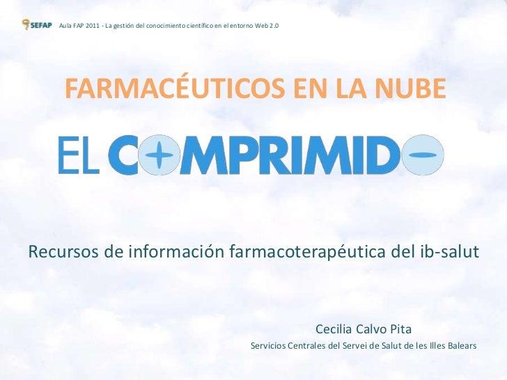 Aula FAP 2011 - La gestión del conocimiento científico en el entorno Web 2.0    FARMACÉUTICOS EN LA NUBERecursos de inform...