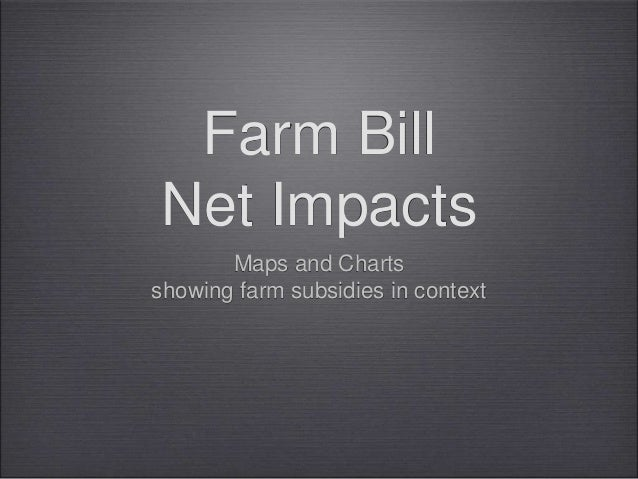 Farm Bill Net Impacts Maps and Charts showing farm subsidies in context