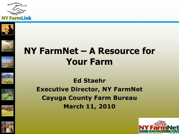 1<br />1<br />NY FarmNet – A Resource for Your Farm<br />Ed Staehr<br />Executive Director, NY FarmNet<br />Cayuga County ...