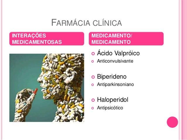 FARMÁCIA CLÍNICA   Ácido Valpróico   Anticonvulsivante   Biperideno   Antiparkinsoniano   Haloperidol   Antipsicótic...