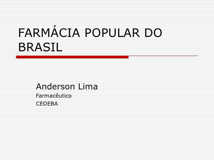 FARMÁCIA POPULAR DO BRASIL Anderson Lima Farmacêutico CEDEBA
