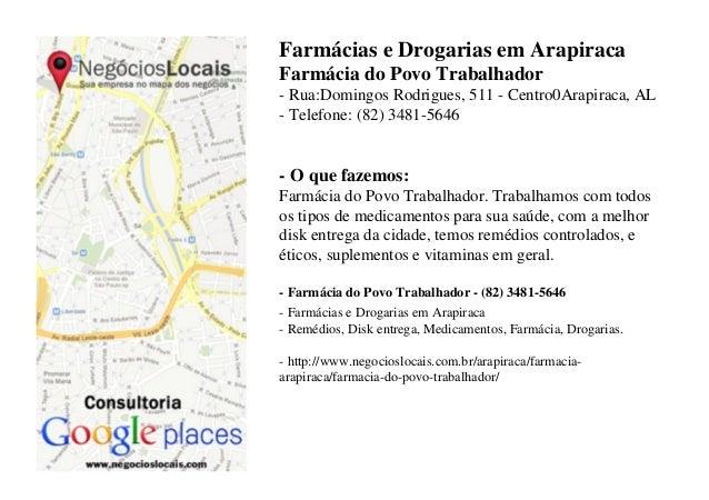 Farmácias e Drogarias em ArapiracaFarmácia do Povo Trabalhador- Rua:Domingos Rodrigues, 511 - Centro0Arapiraca, AL- Telefo...