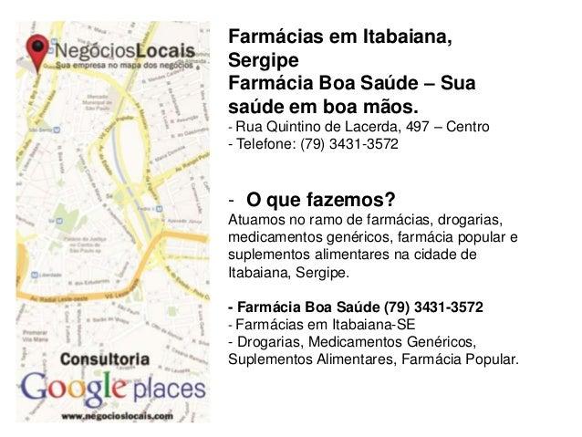 Farmácias em Itabaiana, Sergipe Farmácia Boa Saúde – Sua saúde em boa mãos. - Rua Quintino de Lacerda, 497 – Centro - Tele...