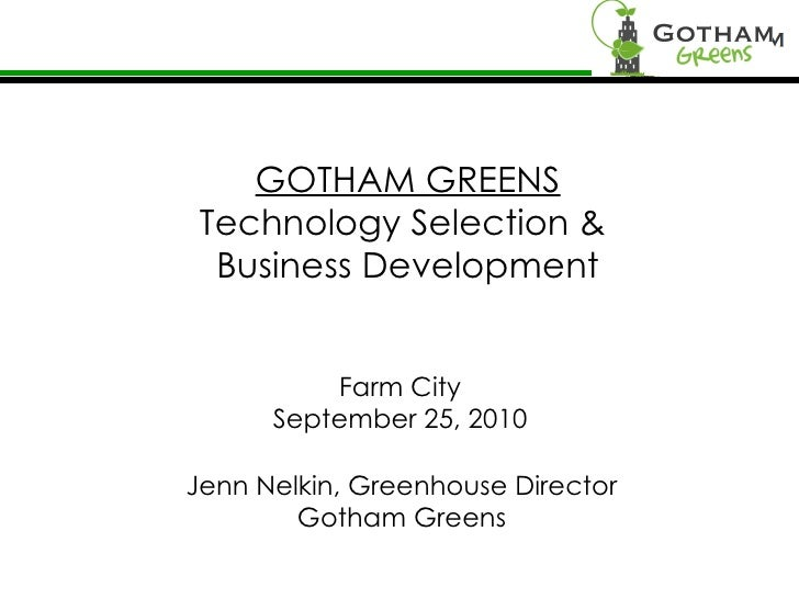 GOTHAM GREENS Technology Selection &  Business Development Farm City September 25, 2010 Jenn Nelkin, Greenhouse Director G...