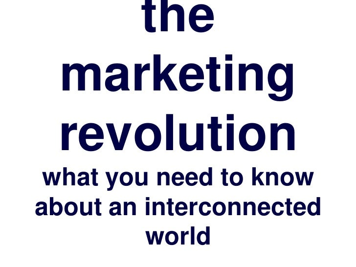 the marketing revolution what you need to knowabout an interconnected         world