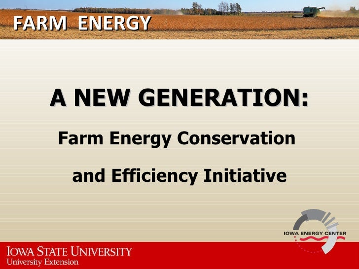 FARM  ENERGY  A NEW GENERATION: Farm Energy Conservation  and Efficiency Initiative
