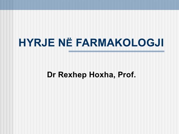 HYRJE NË FARMAKOLOGJI    Dr Rexhep Hoxha, Prof.