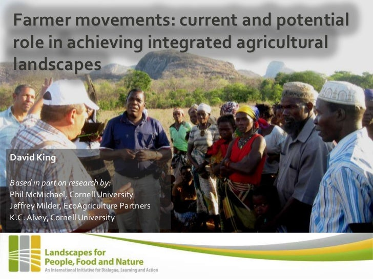 Farmer movements: current and potentialrole in achieving integrated agriculturallandscapesDavid KingBased in part on resea...
