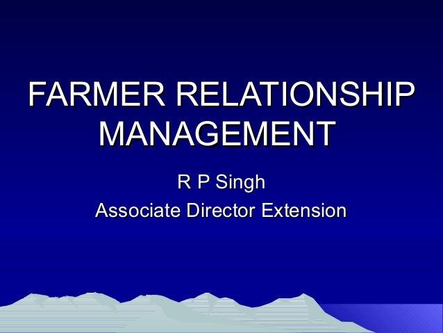 FARMER RELATIONSHIP   MANAGEMENT            R P Singh   Associate Director Extension