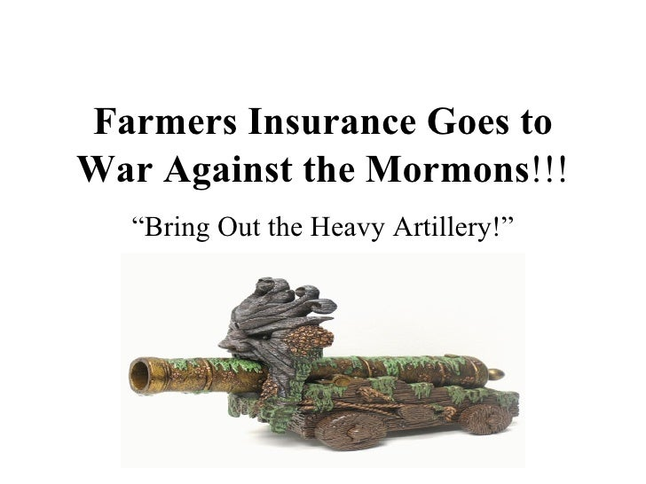 """Farmers Insurance Goes to War Against the Mormons !!! """"Bring Out the Heavy Artillery!"""""""
