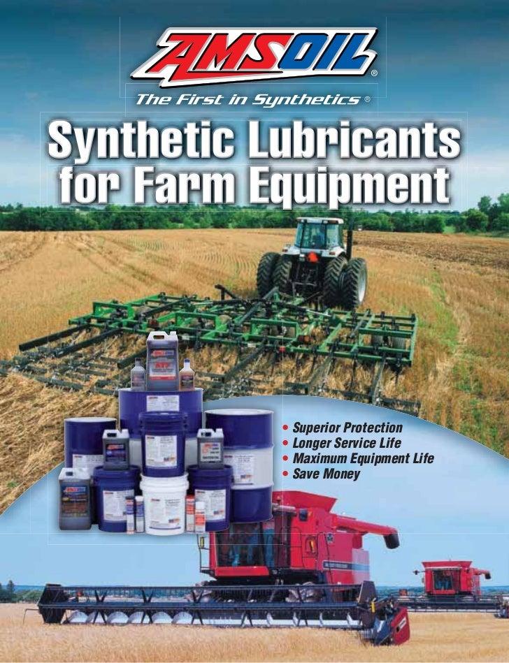Synthetic Lubricantsfor Farm Equipment           • Superior Protection           • Longer Service Life           • Maximum...