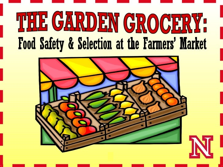 THE GARDEN GROCERY: Food Safety & Selection at the Farmers' Market