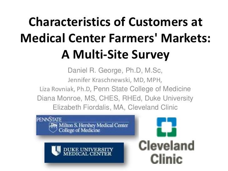 Characteristics of Customers atMedical Center Farmers Markets:      A Multi-Site Survey            Daniel R. George, Ph.D,...