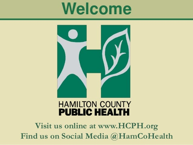 WelcomeVisit us online at www.HCPH.orgFind us on Social Media @HamCoHealth