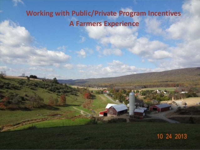 Working with Public/Private Program Incentives A Farmers Experience