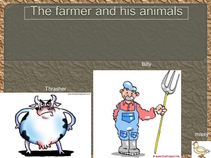 The farmer and his animals   <br />                            Billy<br />                     Thrasher <br />  missy<br />