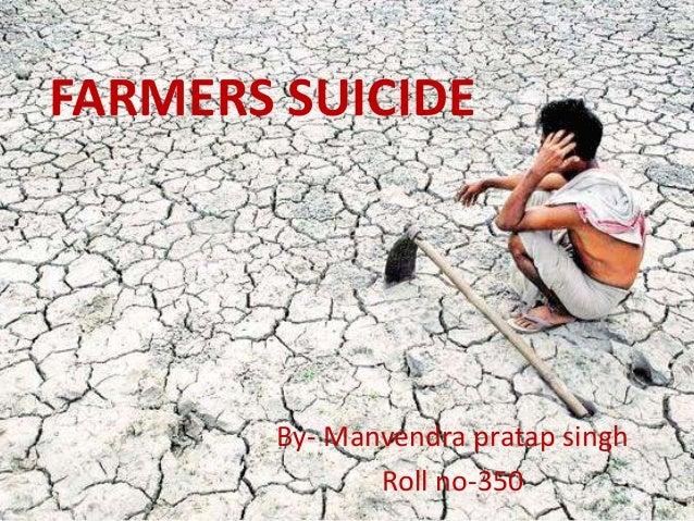 FARMERS SUICIDE By- Manvendra pratap singh Roll no-350
