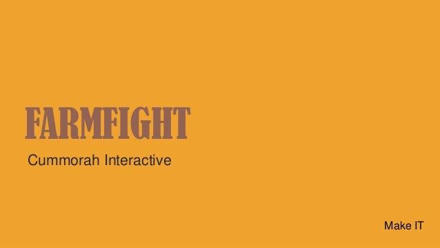 FARMFIGHT Cummorah Interactive Make IT