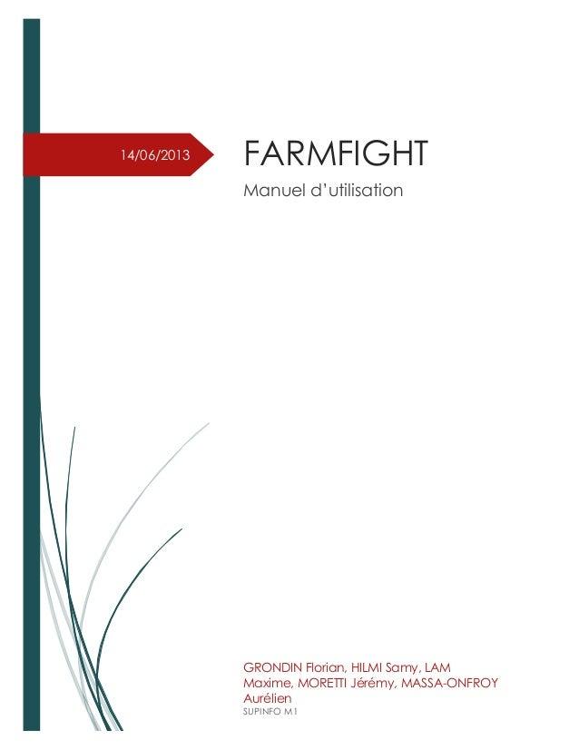 14/06/2013 FARMFIGHT Manuel d'utilisation GRONDIN Florian, HILMI Samy, LAM Maxime, MORETTI Jérémy, MASSA-ONFROY Aurélien S...