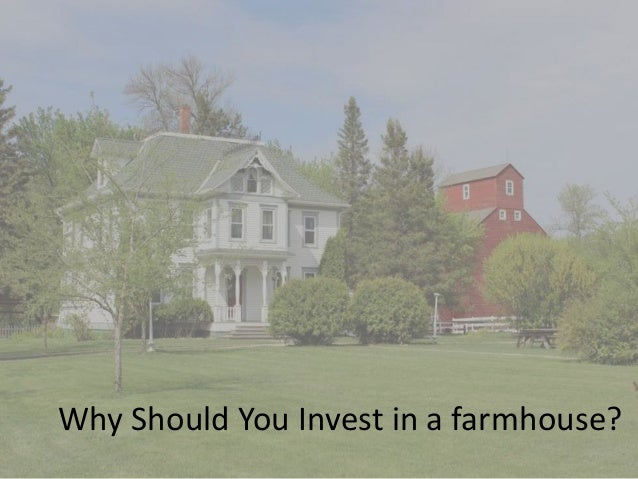 Why Should You Invest in a farmhouse?