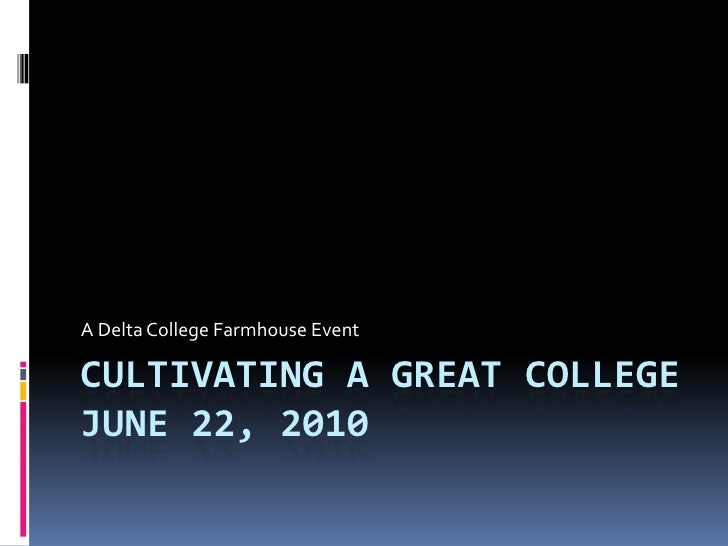 Cultivating a great collegeJune 22, 2010<br />A Delta College Farmhouse Event<br />