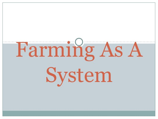 Inputs Any farm can be viewed as a system, with inputs, throughputs (or processes), outputs and feedback. Inputs can be ...