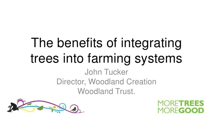 The benefits of integrating trees into farming systems<br />John Tucker<br />Director, Woodland Creation<br />Woodland Tru...