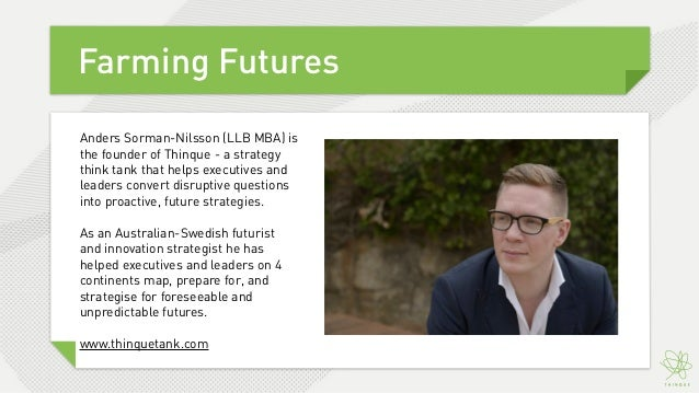 Farming FuturesAnders Sorman-Nilsson (LLB MBA) isthe founder of Thinque - a strategythink tank that helps executives andle...