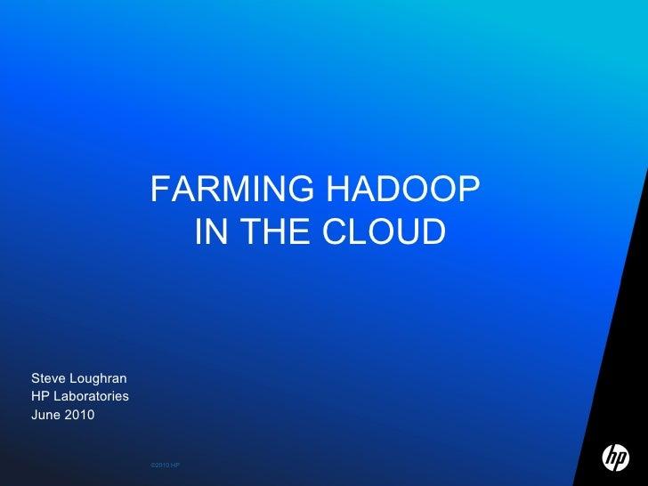 FARMING HADOOP  IN THE CLOUD Steve Loughran  HP Laboratories June 2010
