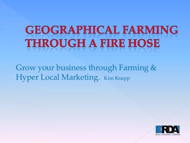 Grow your business through Farming & Hyper Local Marketing. Kim Knapp