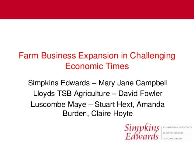 Farm Business Expansion in Challenging           Economic Times  Simpkins Edwards – Mary Jane Campbell    Lloyds TSB Agric...