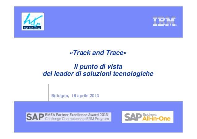 «Track and Trace»          il punto di vistadei leader di soluzioni tecnologiche  Bologna, 18 aprile 2013