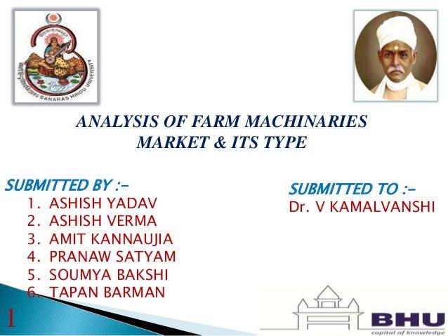 ANALYSIS OF FARM MACHINARIES MARKET & ITS TYPE SUBMITTED BY :- 1. ASHISH YADAV 2. ASHISH VERMA 3. AMIT KANNAUJIA 4. PRANAW...