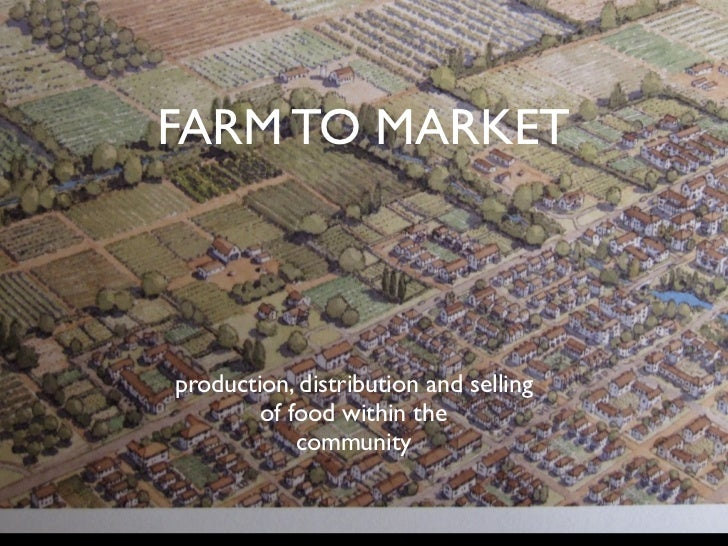 FARM TO MARKETproduction, distribution and selling        of food within the            community