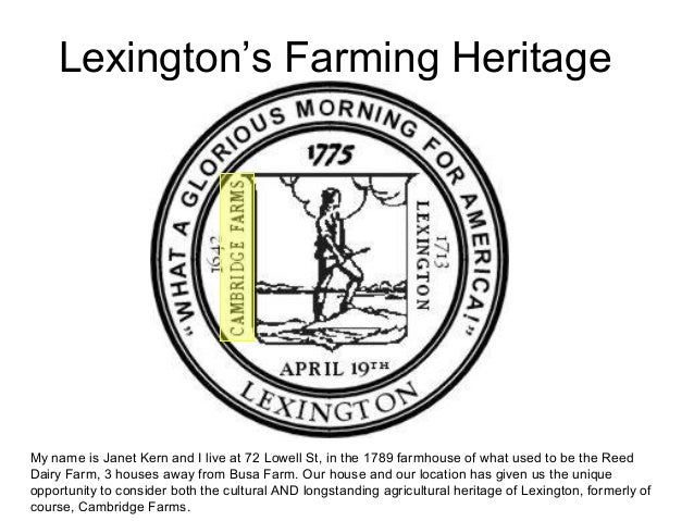 Lexington's Farming Heritage My name is Janet Kern and I live at 72 Lowell St, in the 1789 farmhouse of what used to be th...