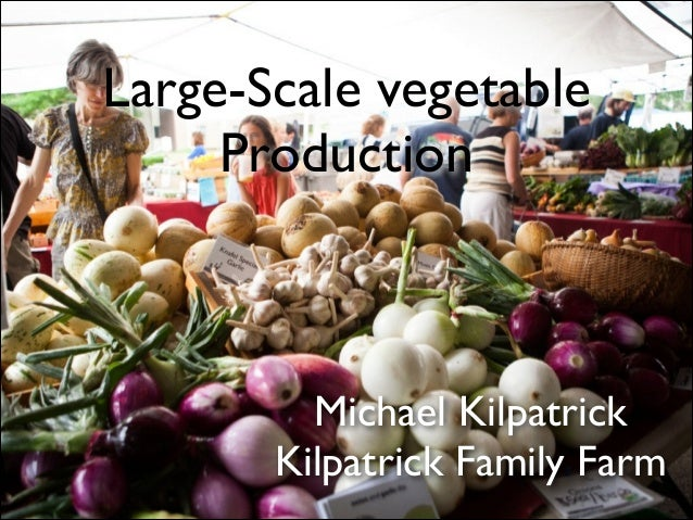 Large-Scale vegetable Production  Michael Kilpatrick  Kilpatrick Family Farm