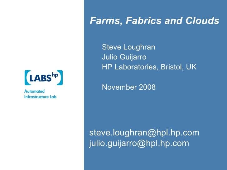 Steve Loughran Julio Guijarro HP Laboratories, Bristol, UK November 2008 Farms, Fabrics and Clouds [email_address] [email_...