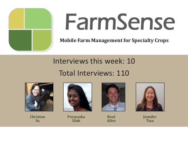 FarmSense Mobile Farm Management for Specialty Crops  Interviews this week: 10 Total Interviews: 110  Christine Su  Preeya...