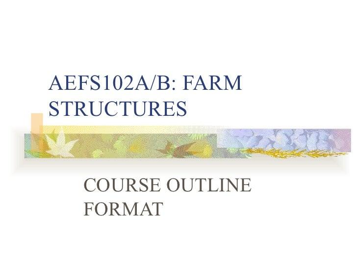 AEFS102A/B: FARM STRUCTURES COURSE OUTLINE FORMAT