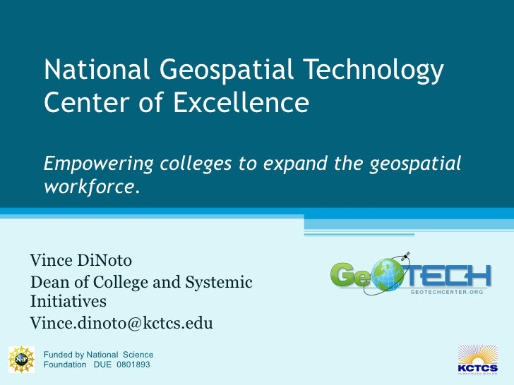 National Geospatial Technology Center of Excellence Empowering colleges to expand the geospatial workforce. Vince DiNoto D...